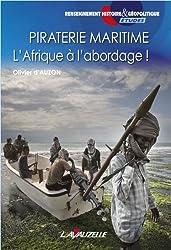 Piraterie maritime - L'Afrique à l'abordage