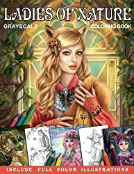 Ladies of Nature. Grayscale coloring book. Include FULL COLOR illustrations: Fantasy Coloring Book for Adults