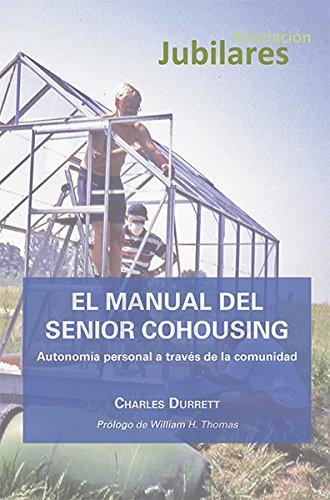 El Manual del Senior Cohousing. Autonomía personal a través de la comunidad por Charles Durrett