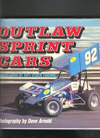 Outlaw Sprint Cars: Inside Look at Dirt Track Racing by