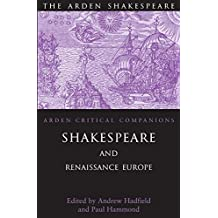 Shakespeare And Renaissance Europe (Arden Critical Companions)