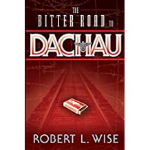 The Bitter Road to Dachau by Robert Wise (2005-05-01)