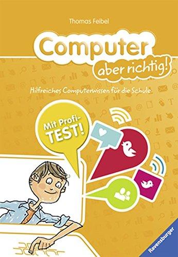 Computer aber richtig!: Hilfreiches Computerwissen für die Schule