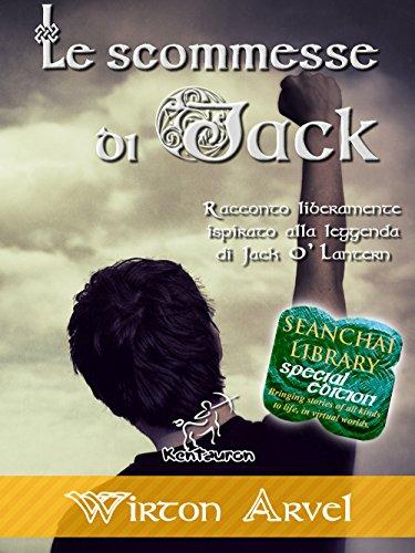 Le scommesse di Jack: Racconto liberamente ispirato alla leggenda di Jack O' Lantern, alla festa celtica di Samhain e alle origini di Halloween (Italian Edition)