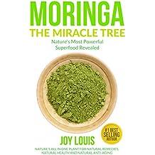 Moringa: Nature's Most Powerful Superfood, Natural Weight Loss, Natural Health, Natural Anti-Aging (Superfoods, Superfood Smoothies, Green Smoothie, Natural ... Oil, Natural Diet Book 1) (English Edition)