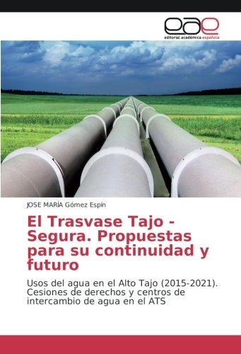 El Trasvase Tajo - Segura. Propuestas para su continuidad y futuro: Usos del agua en el Alto Tajo (2015-2021). Cesiones de derechos y centros de intercambio de agua en el ATS por JOSE MARÍA Gómez Espín