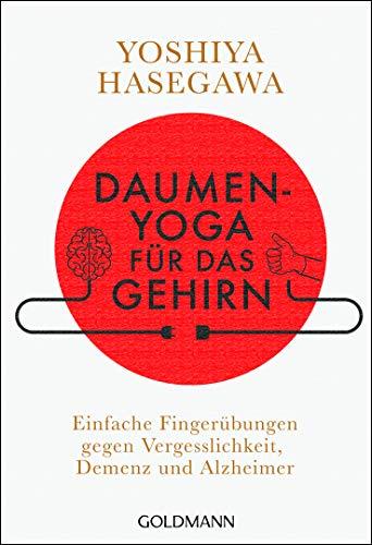Daumen-Yoga für das Gehirn: Einfache Fingerübungen gegen Vergesslichkeit, Demenz und Alzheimer