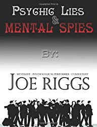 Psychic Lies & Mental Spies: From the Secrets of the Psychics to the Techniques of the Mentalist.