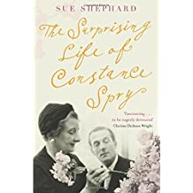 The Surprising Life of Constance Spry: Written by Sue Shephard, 2011 Edition, (Unabridged) Publisher: Pan [Paperback]