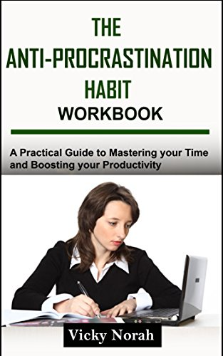 The Anti-Procrastination Habit Workbook:  A Practical Guide to Mastering Your Time and Boosting Your Productivity (The Procrastination Cure,Stop Procrastinating, Habit)