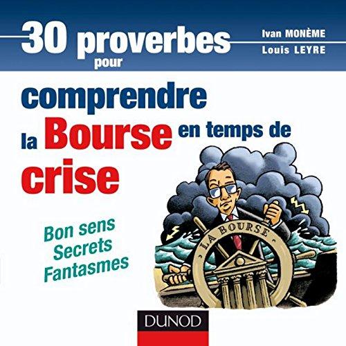 30 proverbes pour comprendre la bourse en temps de crise : Bon sens - Secrets - Fantasmes (Hors Collection)