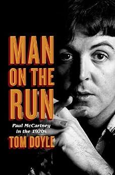 Man on the Run: Paul McCartney in the 1970s par [Doyle, Tom]