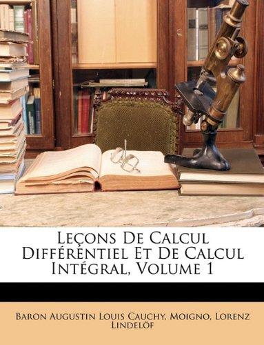Lecons de Calcul Differentiel Et de Calcul Integral, Volume 1 par Baron Augustin Louis Cauchy
