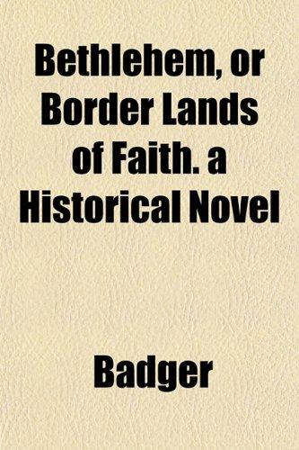 Bethlehem, or Border Lands of Faith. a Historical Novel