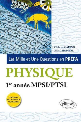 Les 1001 questions de la physique en prpa : Premire Anne MPSI/PTSI, nouveaux Programme
