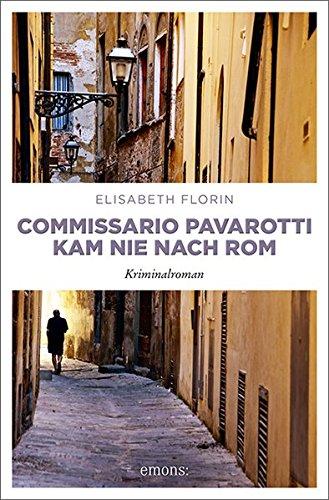 Commissario Pavarotti kam nie nach Rom: Kriminalroman (Commissario Pavarotti, Lissie von Spiegel, Band 4)