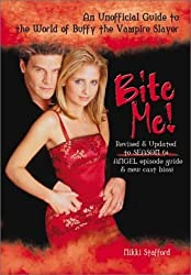 Bite Me!: An Unofficial Guide to the World of Buffy the Vampire Slayer by Nikki Stafford (2002-09-01)