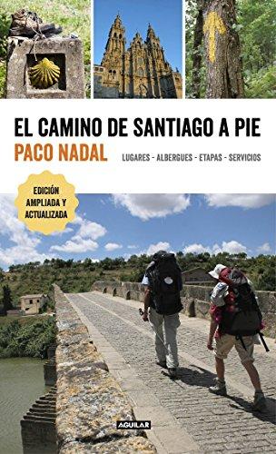 El Camino de Santiago a pie: Lugares - Albergues - Etapas - Servicios (Viajes y rutas) por Paco Nadal