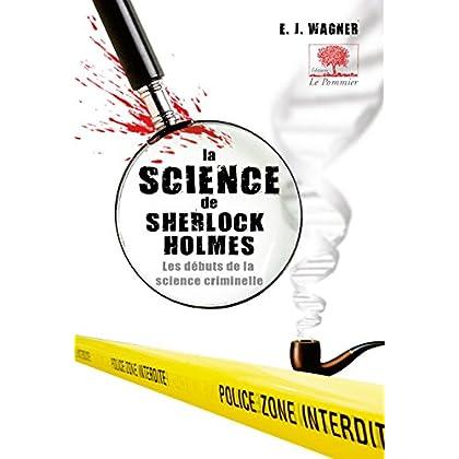 La Science de Sherlock Holmes. Les débuts de la science criminelle (POM. FICTION RO)