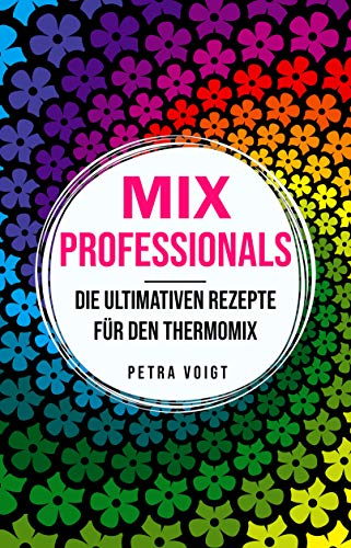 MIX Professionals: Die ultimativen Rezepte für den Thermomix
