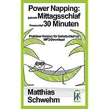 Power Napping: jederzeit Mittagsschlaf Powerschlaf 30 Minuten: Praktiker-Version für Sofortschlaf via MP3-Download