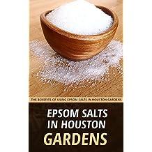 Epsom Salts In Houston Gardens: The Benefits Of Using Epsom Salts in Houston Gardens (English Edition)