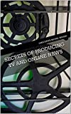 Secrets of Producing TV And Online News