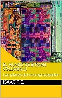 El mundo de Bitman Volumen III: Los pilares del microprocesador de [P.E., Isaac]