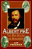 Albert Pike: The Man Behind the Monument by Jim Tresner (1995-10-28)