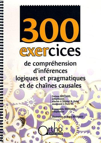 300 exercices de compréhension d'inférences logiques et pragmatiques et de chaînes causales (1CD audio)