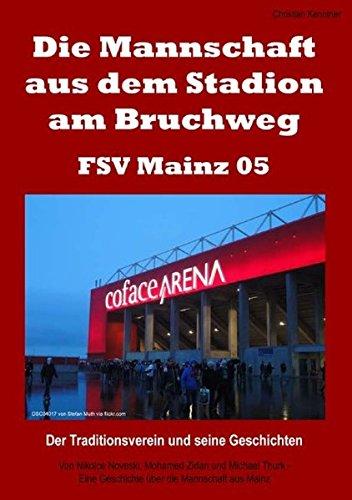 Die Mannschaft aus dem Stadion am Bruchweg – FSV Mainz 05: Der Traditionsverein und seine Geschichten