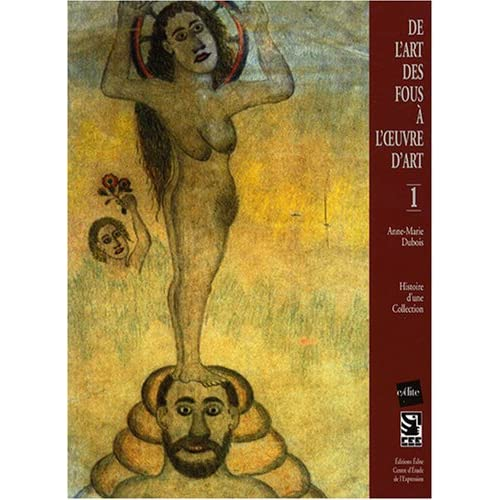 De l'art des fous à l'oeuvre d'art : Tome 1, Histoire d'une collection