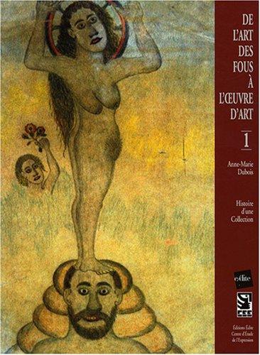 De l'art des fous  l'oeuvre d'art : Tome 1, Histoire d'une collection