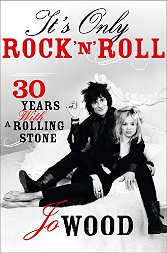It's Only Rock 'n' Roll: Thirty Years with a Rolling Stone por Jo Wood