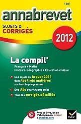 Annales Annabrevet 2012 La compil' Français Maths Hist-géo Education civique sujets et corrigés