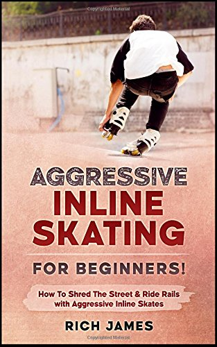 Skate-roller Aggressive (Aggressive Inline Skating: For Beginners! How To Shred The Street & Ride Rails with Aggressive Inline Skates)
