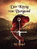 Der König von Burgund und die Geisel (Der König von Burgund: Die Saga 1)