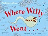 Where Willy Went...: The Big Story of a Little Sperm! by Allan, Nicholas (2006) Paperback
