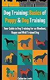 Dog Training: Basics of Puppy and Dog Training - Your Full Guide to Dog Training (Dogs, House breaking, Dog, Housebreaking, Dog Treats, Dog books) (English Edition)