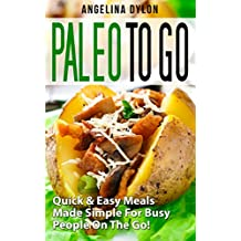 Paleo to Go: Quick & Easy Meals Made Simple For Busy People On The Go! (English Edition)