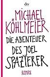 Die Abenteuer des Joel Spazierer: Roman