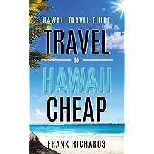 Hawaii Travel Guide: How to Travel to Hawaii Cheap (Hawaii Travel Guide, Hawaii Revealed, Hawaii on a Budget, Cheap Hawaii) (English Edition)