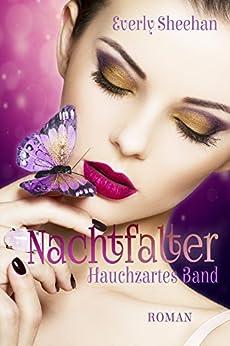 Nachtfalter: Hauchzartes Band (Die Nachtfalter-Saga 1) (German Edition) by [Sheehan, Everly]