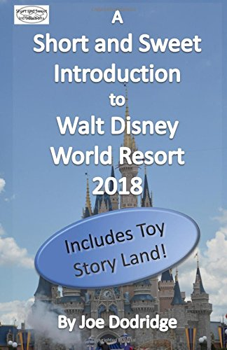 A Short and Sweet Introduction to Walt Disney World Resort: 2018 (Short and Sweet Introductions, Band - Planning Guide Disney