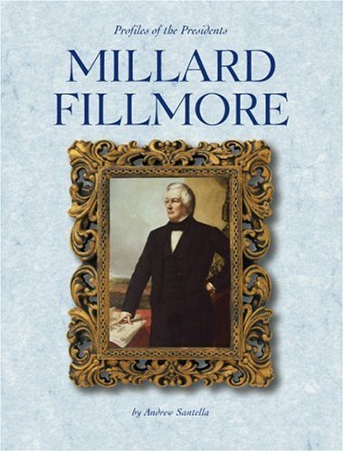 Millard Fillmore (Profiles of the Presidents) by Andrew Santella (2003-09-01)