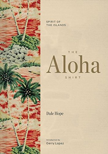 The Aloha Shirt: Spirit of the Islands por Dale Hope