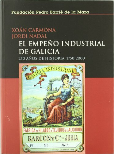 El empeño industrial de Galicia: 250 años de historia (1750-2000) por Carmona