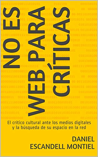 No es web para críticas: El crítico cultural ante los medios digitales y la búsqueda