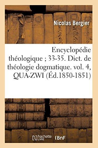 Encyclopédie théologique 33-35. Dict. de théologie dogmatique. vol. 4, QUA-ZWI (Éd.1850-1851)
