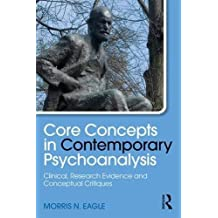 Core Concepts in Contemporary Psychoanalysis: Clinical, Research Evidence and Conceptual Critiques